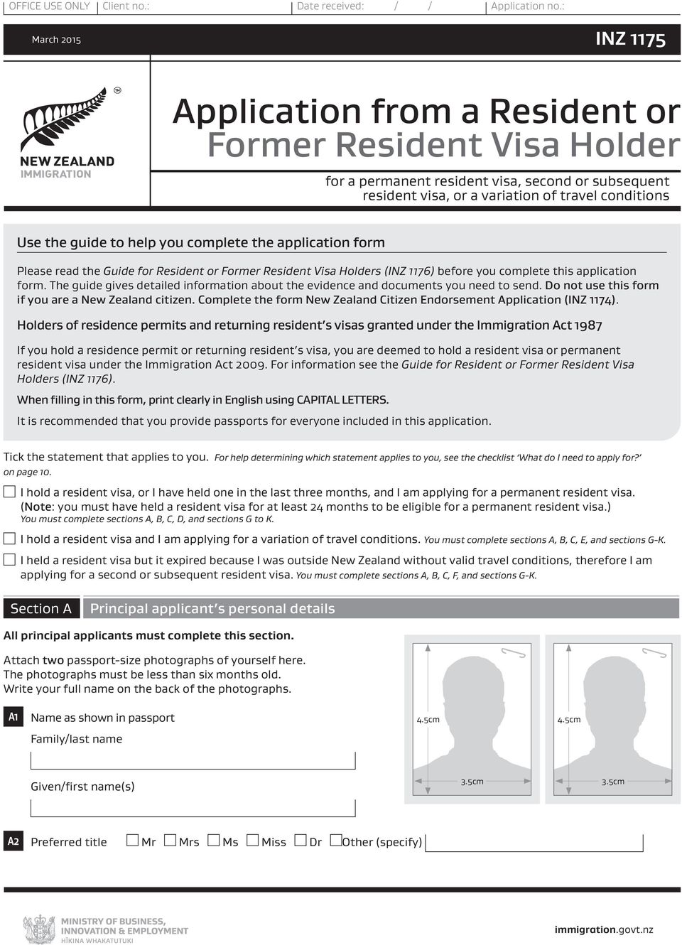 to help you complete the application form Please read the Guide for Resident or Former Resident Visa Holders (INZ 1176) before you complete this application form.