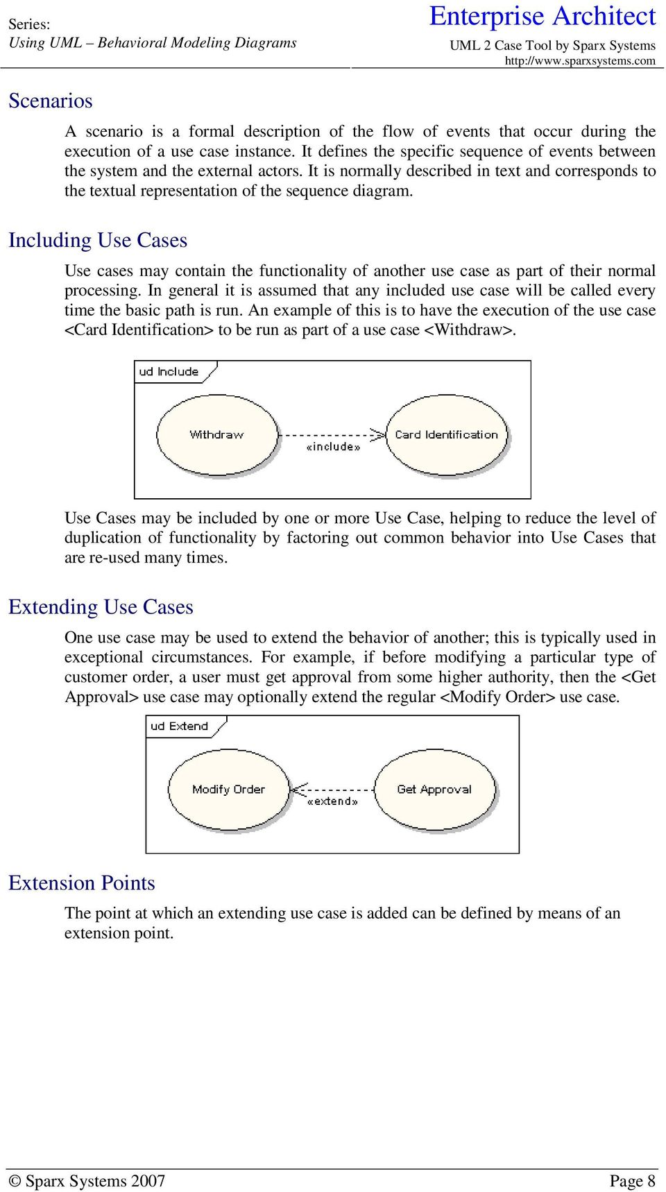 Including Use Cases Use cases may contain the functionality of another use case as part of their normal processing.