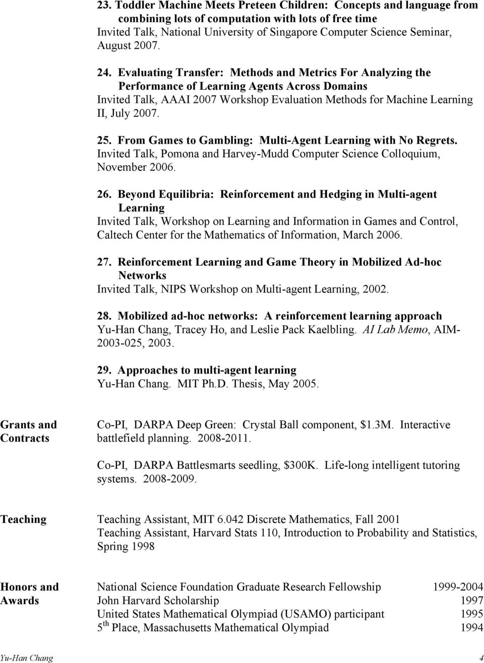 Evaluating Transfer: Methods and Metrics For Analyzing the Performance of Learning Agents Across Domains Invited Talk, AAAI 2007 Workshop Evaluation Methods for Machine Learning II, July 2007. 25.