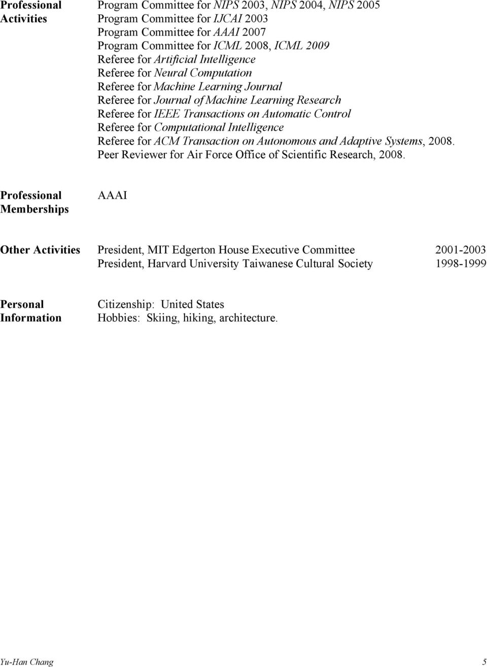 for Computational Intelligence Referee for ACM Transaction on Autonomous and Adaptive Systems, 2008. Peer Reviewer for Air Force Office of Scientific Research, 2008.