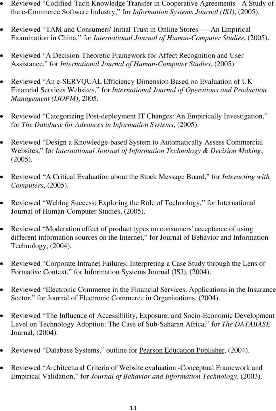 Reviewed A Decision-Theoretic Framework for Affect Recognition and User Assistance, for International Journal of Human-Computer Studies, (2005).