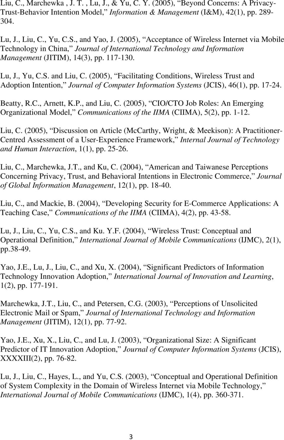 and Liu, C. (2005), Facilitating Conditions, Wireless Trust and Adoption Intention, Journal of Computer Information Systems (JCIS), 46(1), pp. 17-24. Beatty, R.C., Arnett, K.P., and Liu, C.
