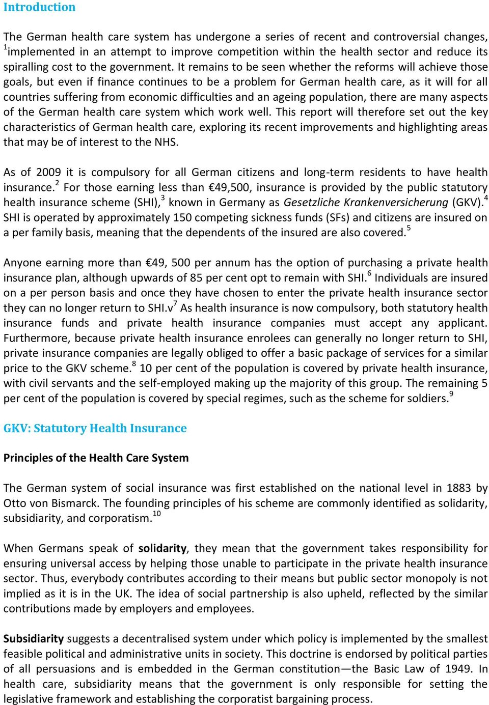 It remains to be seen whether the reforms will achieve those goals, but even if finance continues to be a problem for German health care, as it will for all countries suffering from economic