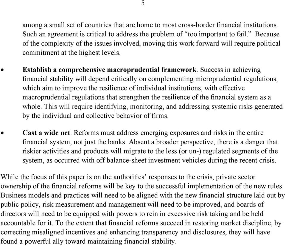Success in achieving financial stability will depend critically on complementing microprudential regulations, which aim to improve the resilience of individual institutions, with effective
