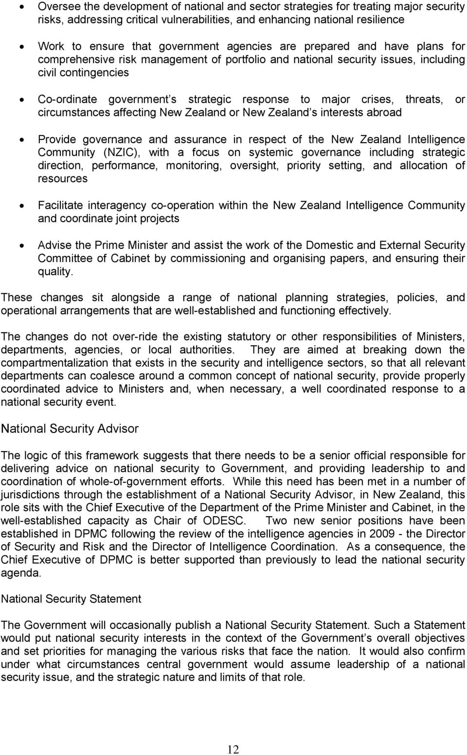 crises, threats, or circumstances affecting New Zealand or New Zealand s interests abroad Provide governance and assurance in respect of the New Zealand Intelligence Community (NZIC), with a focus on
