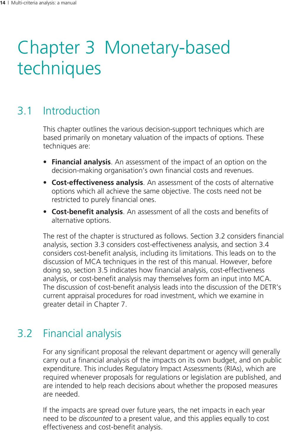 An assessment of the impact of an option on the decision-making organisation s own financial costs and revenues. Cost-effectiveness analysis.