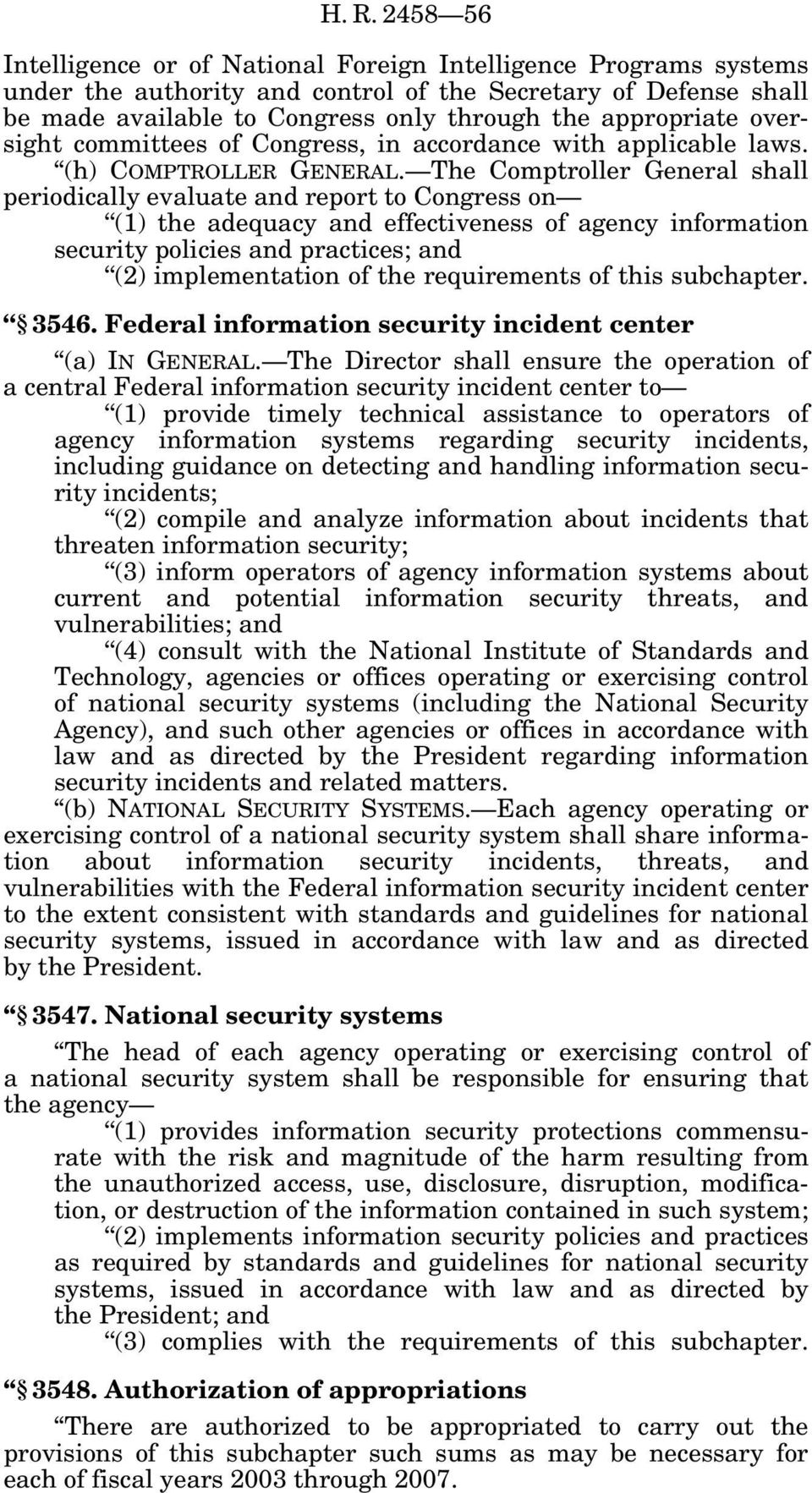 The Comptroller General shall periodically evaluate and report to Congress on (1) the adequacy and effectiveness of agency information security policies and practices; and (2) implementation of the