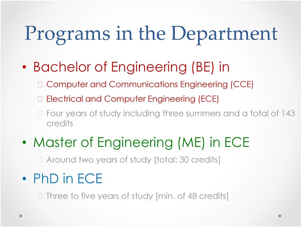 three summers and a total of 143 credits Master of Engineering (ME) in ECE Around two