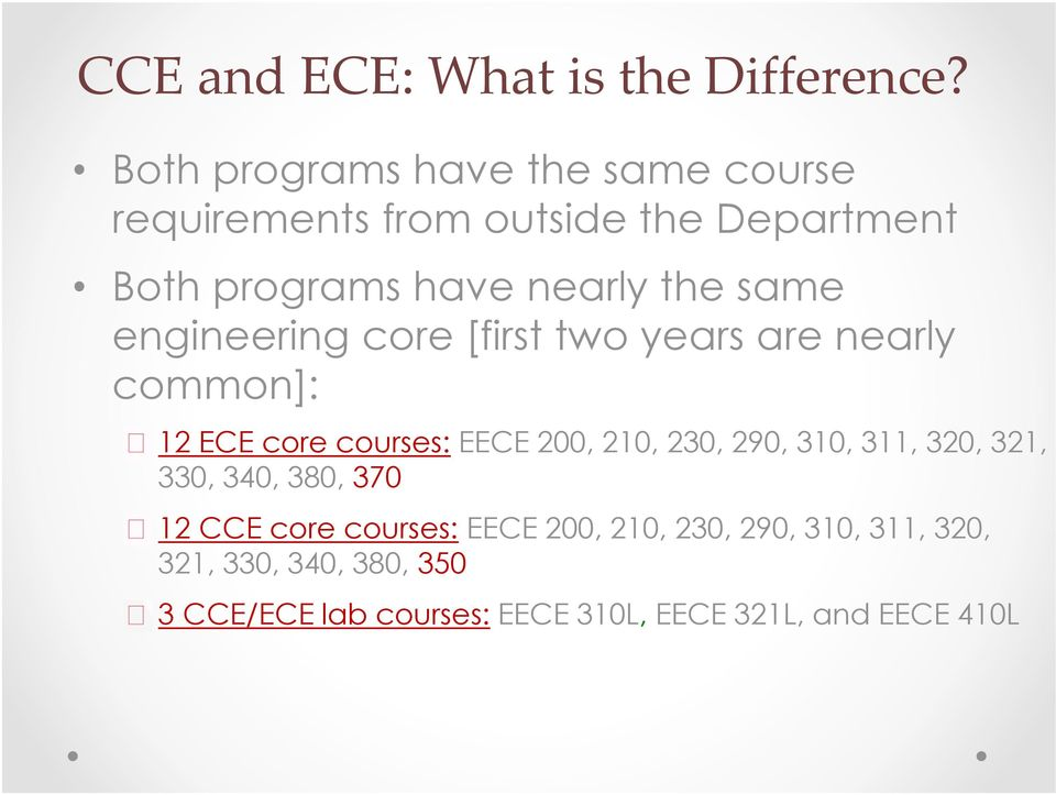 same engineering core [first two years are nearly common]: 12 ECE core courses: EECE 200, 210, 230, 290,