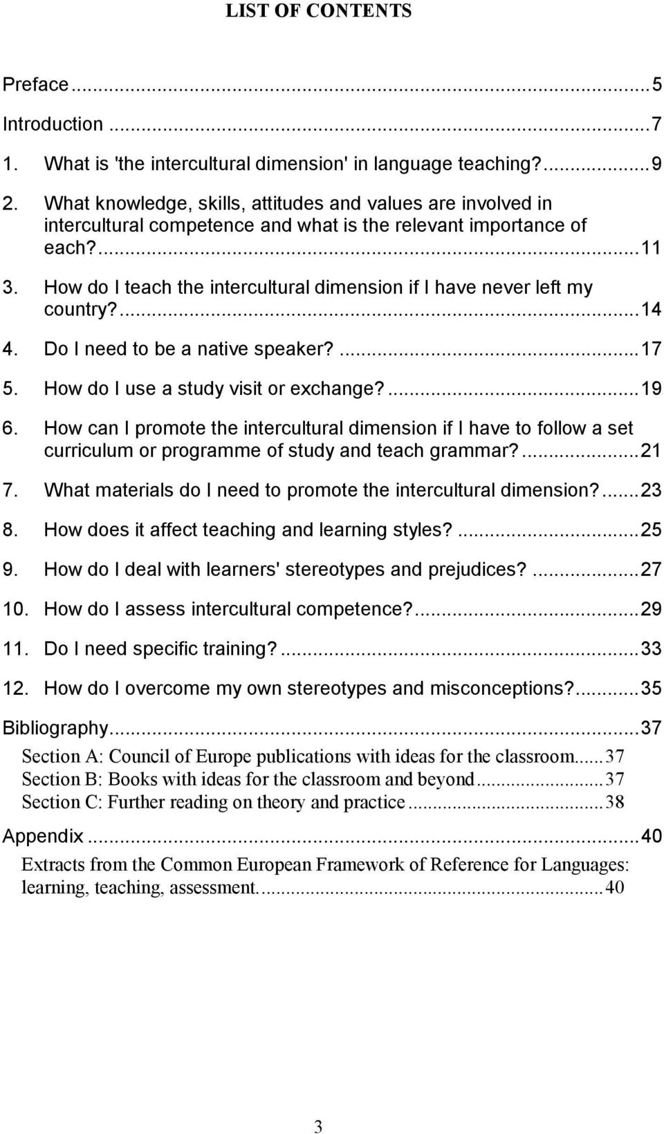 How do I teach the intercultural dimension if I have never left my country?...14 4. Do I need to be a native speaker?...17 5. How do I use a study visit or exchange?...19 6.