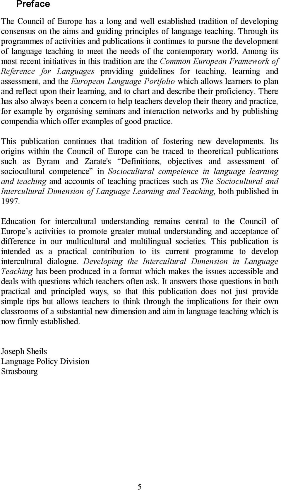Among its most recent initiatives in this tradition are the Common European Framework of Reference for Languages providing guidelines for teaching, learning and assessment, and the European Language