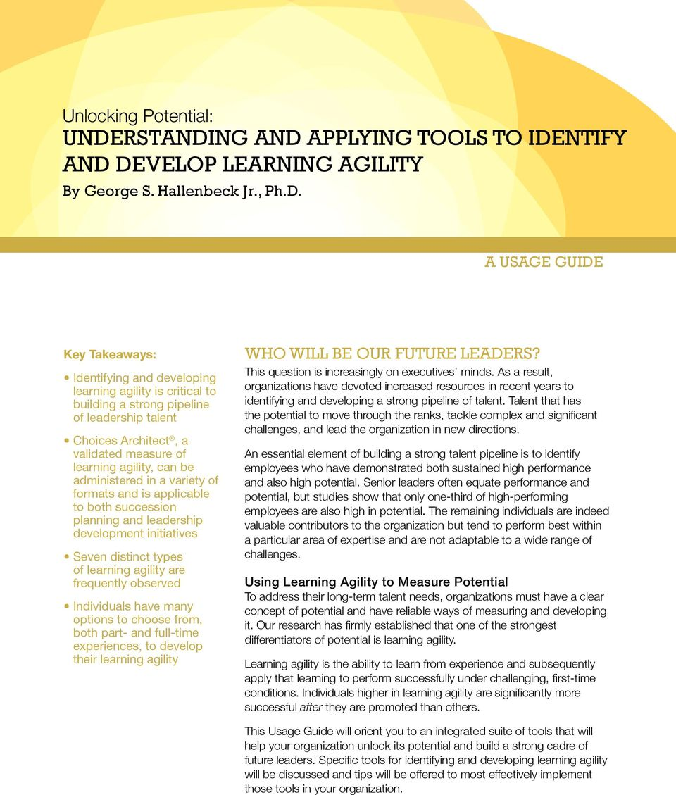 A usage guide Key Takeaways: Identifying and developing learning agility is critical to building a strong pipeline of leadership talent Choices Architect, a validated measure of learning agility, can