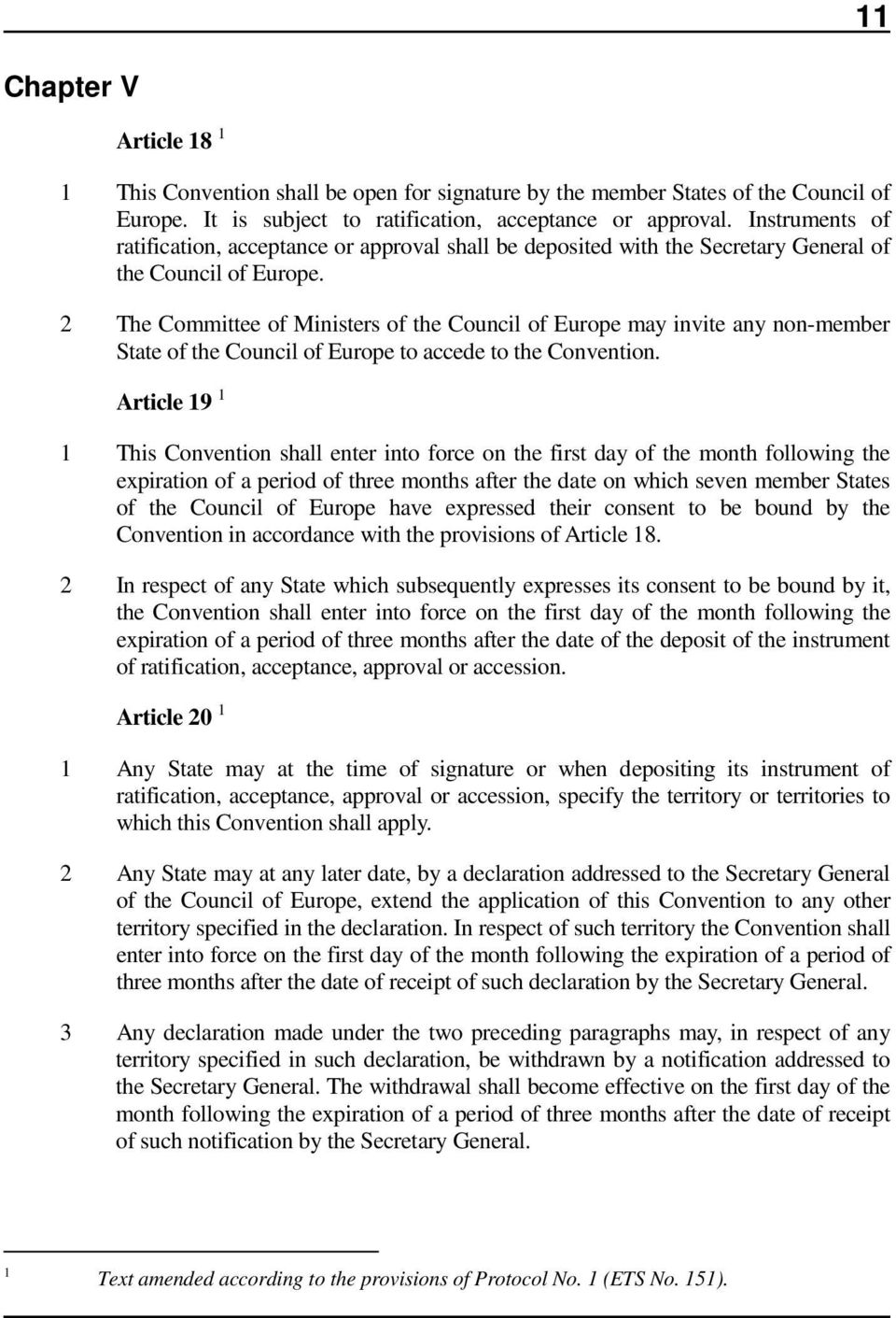 2 The Committee of Ministers of the Council of Europe may invite any non-member State of the Council of Europe to accede to the Convention.