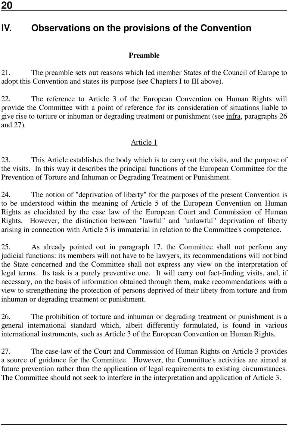 The reference to Article 3 of the European Convention on Human Rights will provide the Committee with a point of reference for its consideration of situations liable to give rise to torture or
