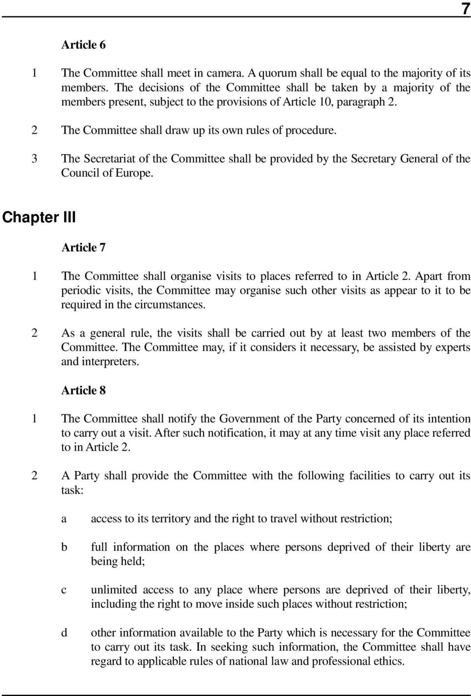 3 The Secretariat of the Committee shall be provided by the Secretary General of the Council of Europe. Chapter III Article 7 1 The Committee shall organise visits to places referred to in Article 2.