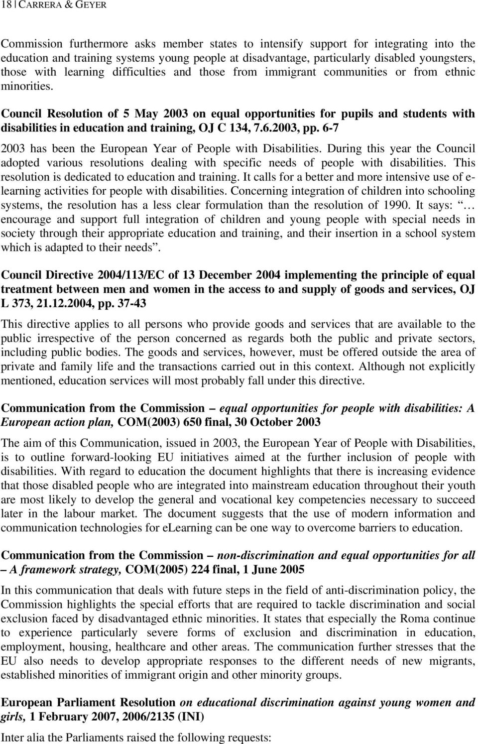 Council Resolution of 5 May 2003 on equal opportunities for pupils and students with disabilities in education and training, OJ C 134, 7.6.2003, pp.