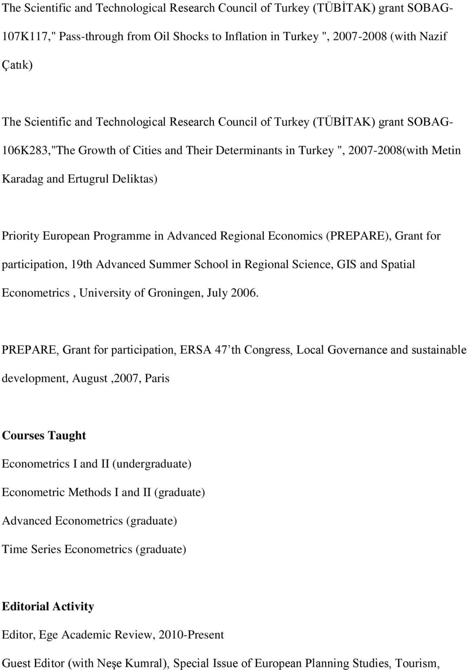 Programme in Advanced Regional Economics (PREPARE), Grant for participation, 19th Advanced Summer School in Regional Science, GIS and Spatial Econometrics, University of Groningen, July 2006.