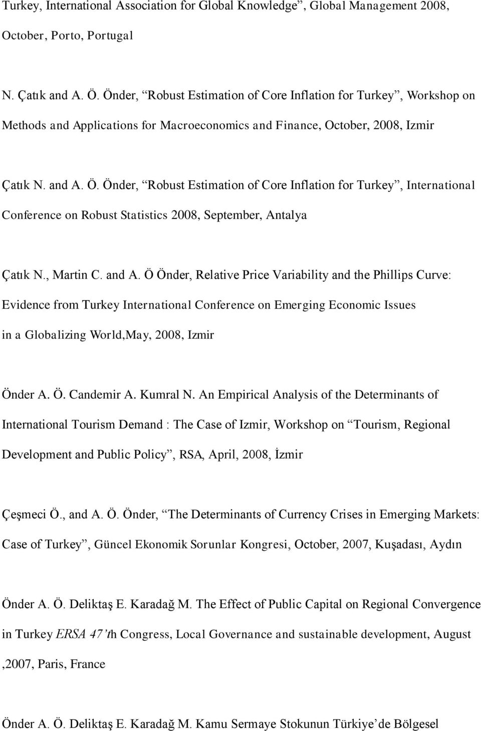 Önder, Robust Estimation of Core Inflation for Turkey, International Conference on Robust Statistics 2008, September, Antalya Çatık N., Martin C. and A.