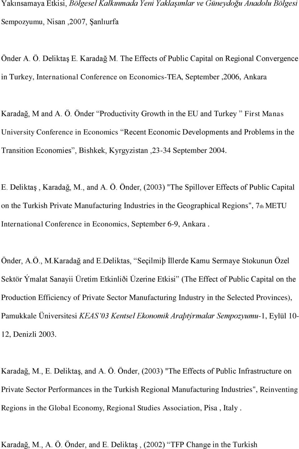 Önder Productivity Growth in the EU and Turkey First Manas University Conference in Economics Recent Economic Developments and Problems in the Transition Economies, Bishkek, Kyrgyzistan,23-34