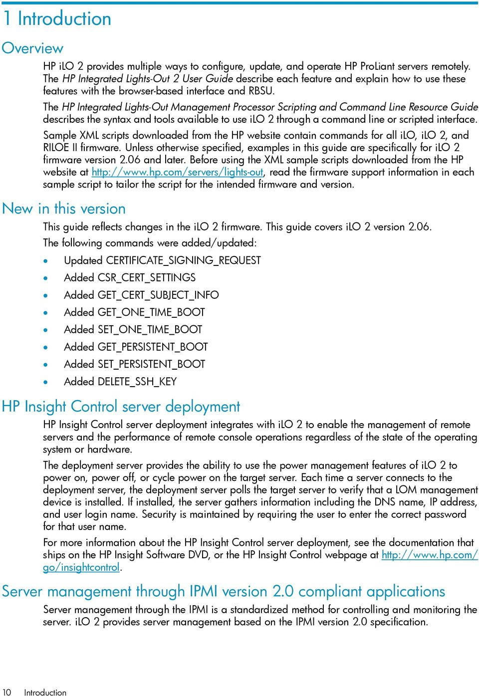 The HP Integrated Lights-Out Management Processor Scripting and Command Line Resource Guide describes the syntax and tools available to use ilo 2 through a command line or scripted interface.