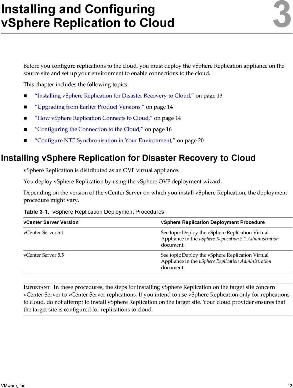 This chapter includes the following topics: Installing vsphere Replication for Disaster Recovery to Cloud, on page 13 Upgrading from Earlier Product Versions, on page 14 How vsphere Replication
