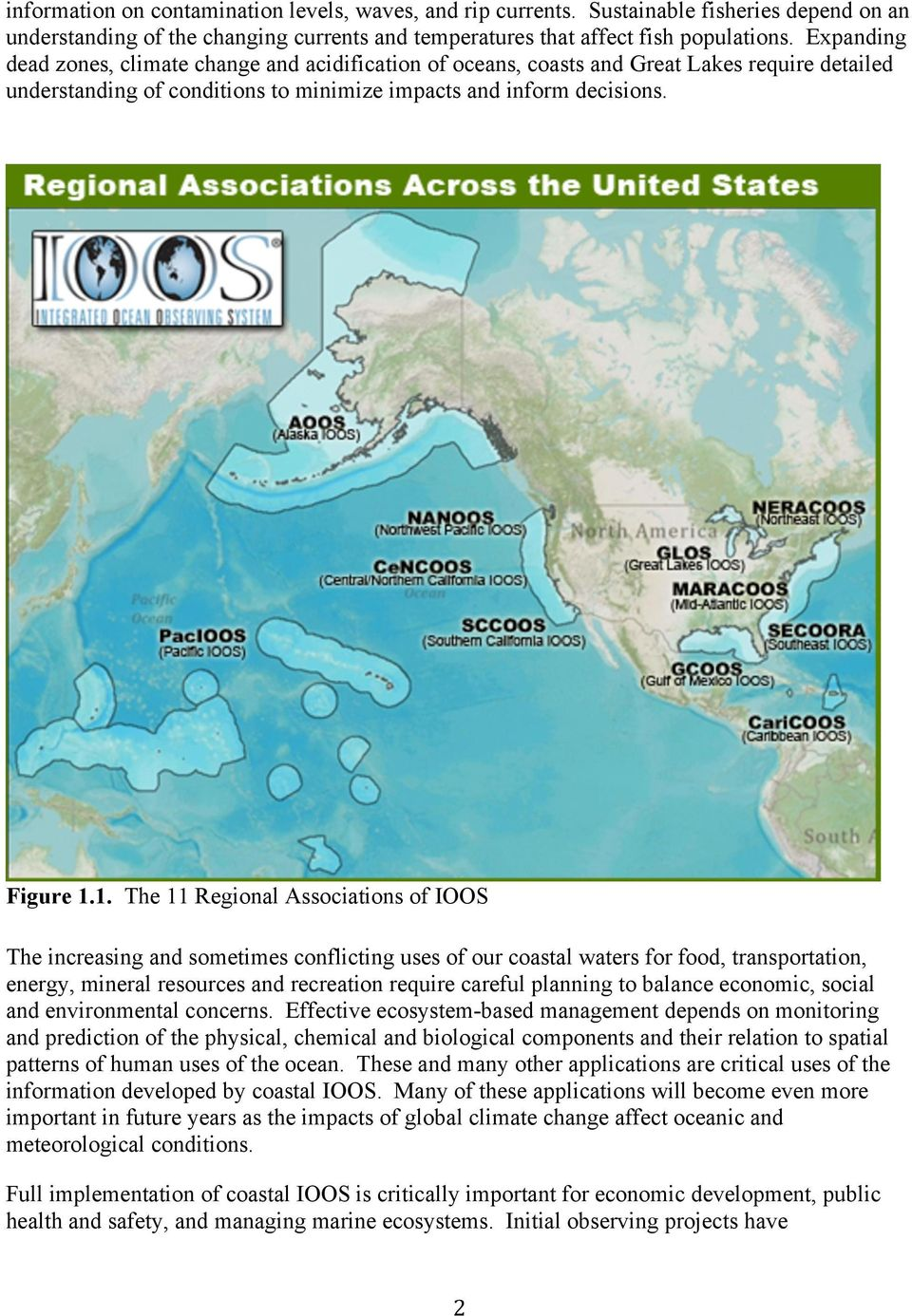 1. The 11 Regional Associations of IOOS The increasing and sometimes conflicting uses of our coastal waters for food, transportation, energy, mineral resources and recreation require careful planning