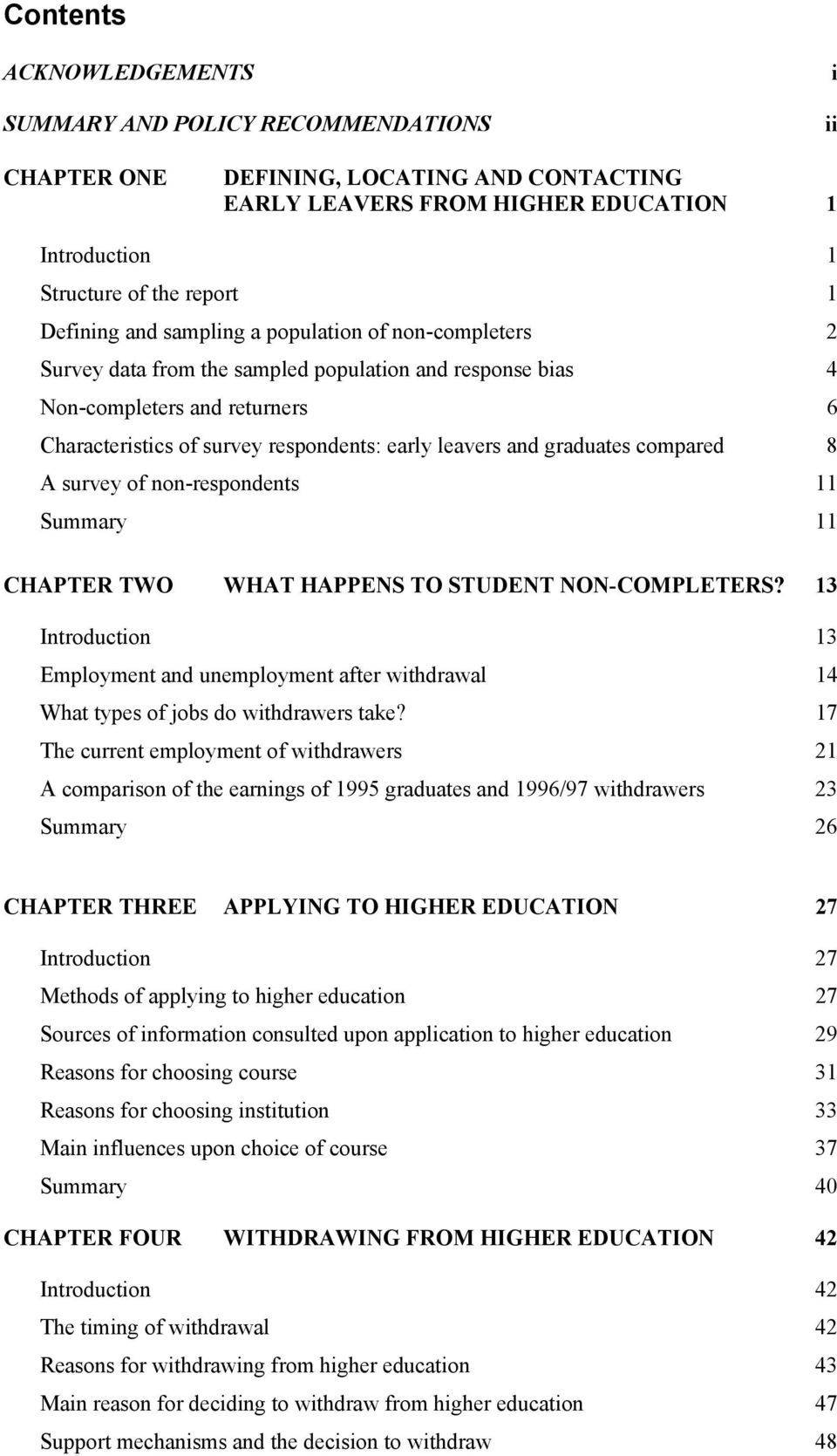 graduates compared 8 A survey of non-respondents 11 Summary 11 CHAPTER TWO WHAT HAPPENS TO STUDENT NON-COMPLETERS?