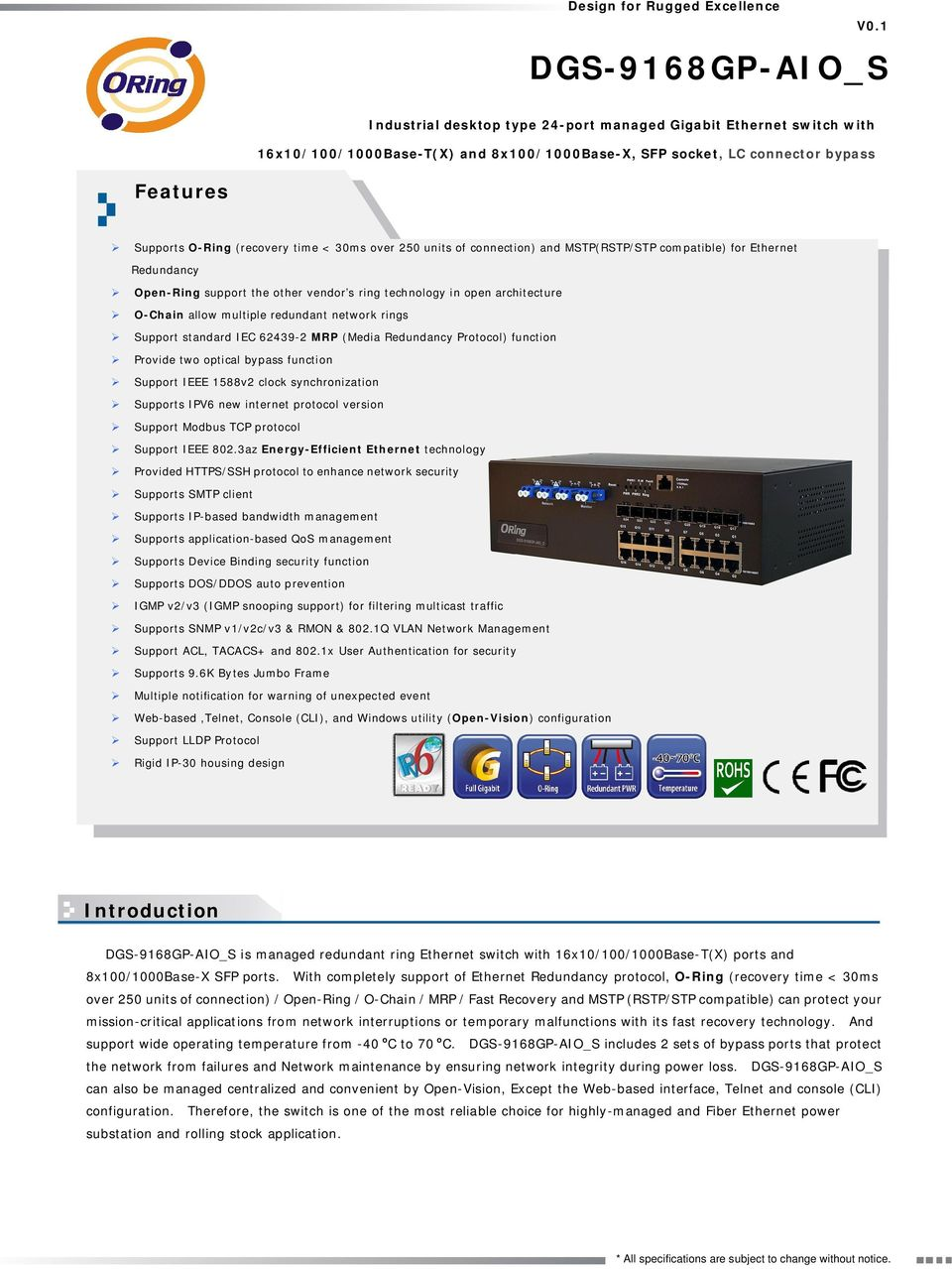 Redundancy Protocol) function Provide two optical bypass function Support IEEE 1588v2 clock synchronization Supports IPV6 new internet protocol version Support Modbus TCP protocol Support IEEE 802.
