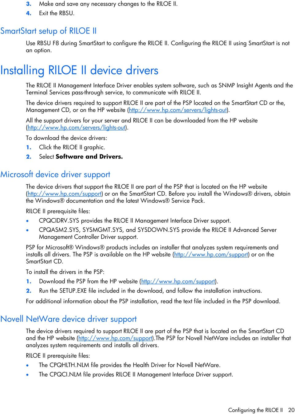 Installing RILOE II device drivers The RILOE II Management Interface Driver enables system software, such as SNMP Insight Agents and the Terminal Services pass-through service, to communicate with