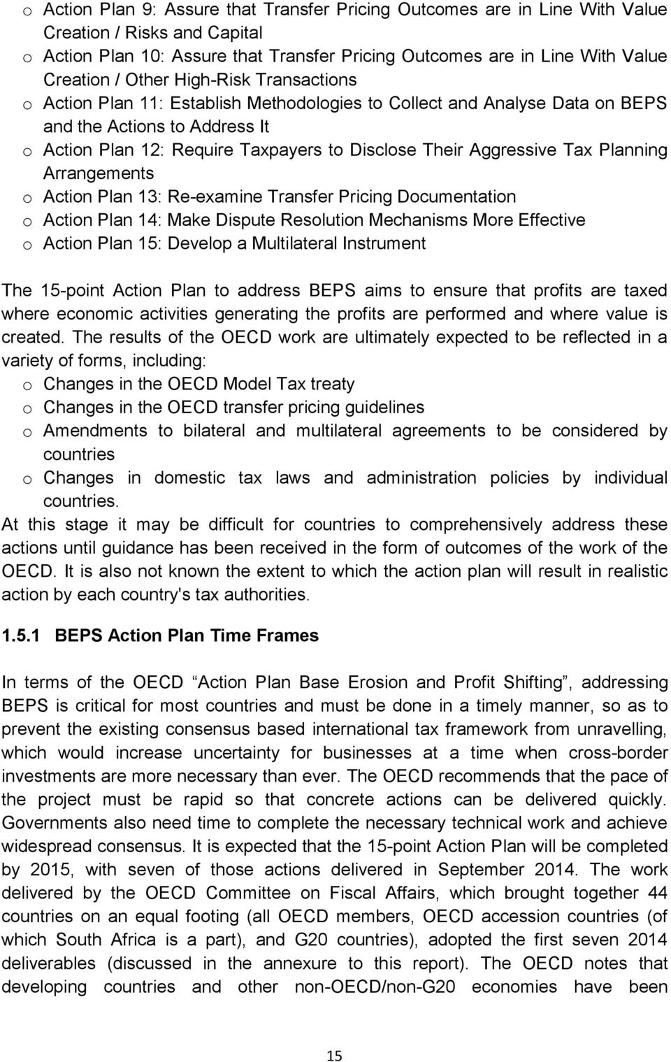 Aggressive Tax Planning Arrangements o Action Plan 13: Re-examine Transfer Pricing Documentation o Action Plan 14: Make Dispute Resolution Mechanisms More Effective o Action Plan 15: Develop a
