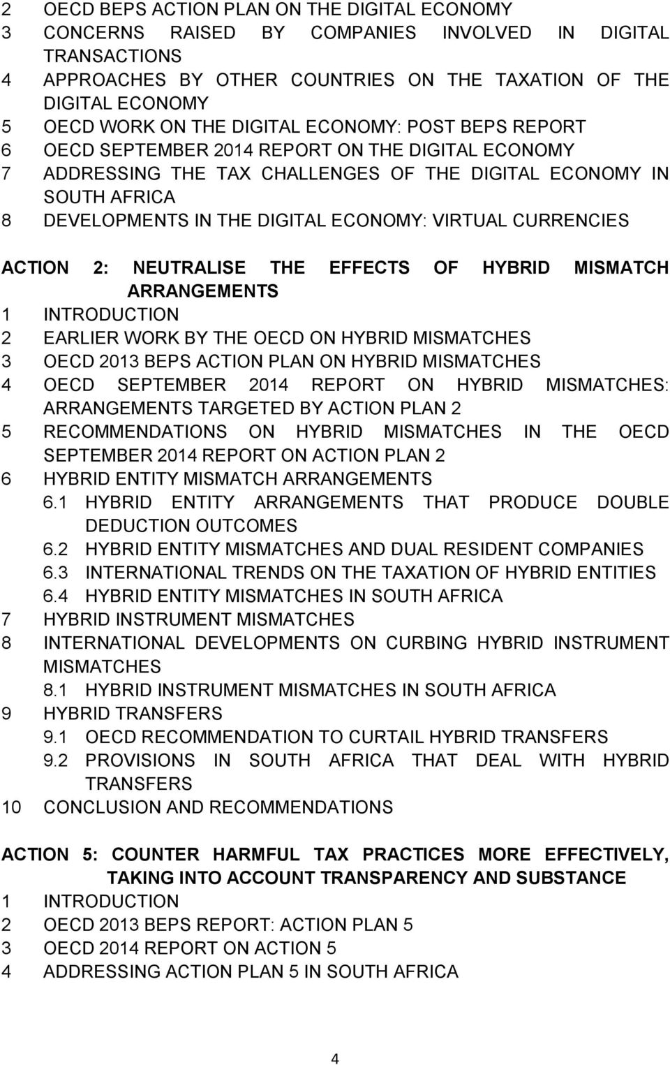 VIRTUAL CURRENCIES ACTION 2: NEUTRALISE THE EFFECTS OF HYBRID MISMATCH ARRANGEMENTS 1 INTRODUCTION 2 EARLIER WORK BY THE OECD ON HYBRID MISMATCHES 3 OECD 2013 BEPS ACTION PLAN ON HYBRID MISMATCHES 4