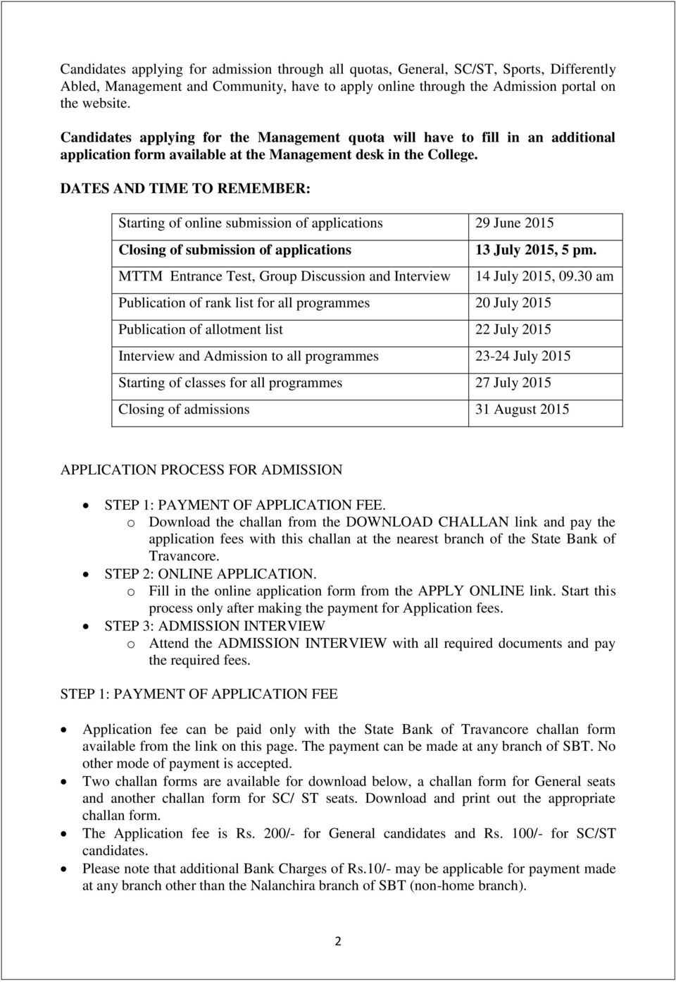 DATES AND TIME TO REMEMBER: Starting of online submission of applications 29 June 2015 Closing of submission of applications MTTM Entrance Test, Group Discussion and Interview 13 July 2015, 5 pm.