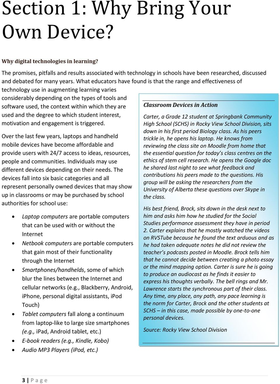 What educators have found is that the range and effectiveness of technology use in augmenting learning varies considerably depending on the types of tools and software used, the context within which