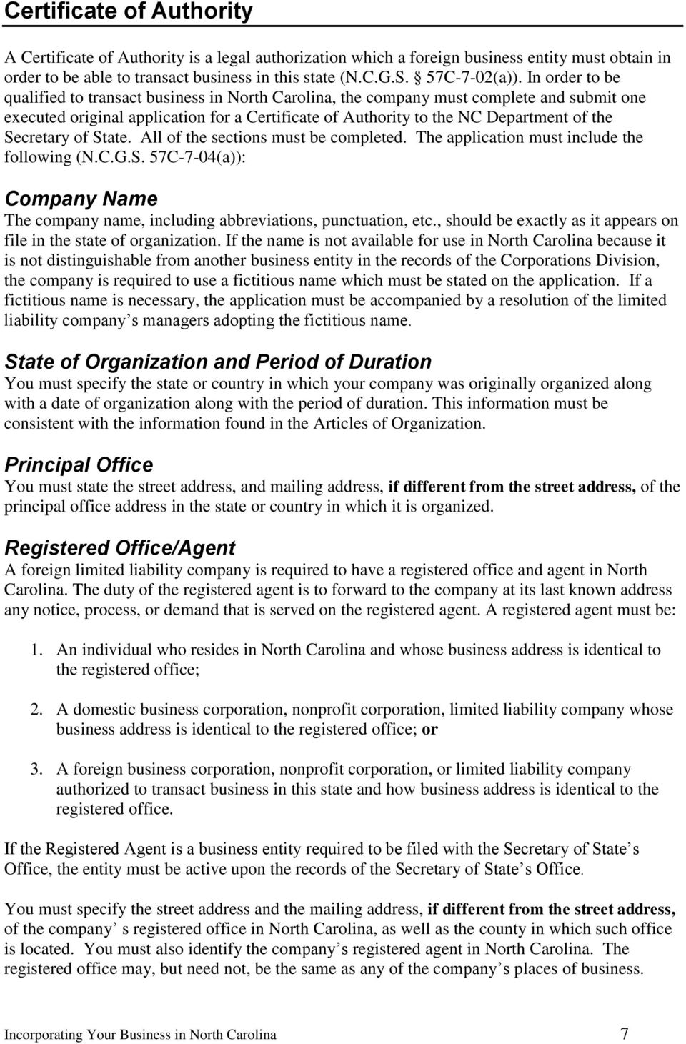 Secretary of State. All of the sections must be completed. The application must include the following (N.C.G.S. 57C-7-04(a)): Company Name The company name, including abbreviations, punctuation, etc.