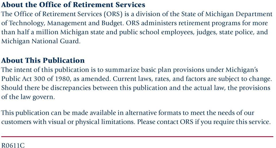 About This Publication The intent of this publication is to summarize basic plan provisions under Michigan s Public Act 300 of 1980, as amended. Current laws, rates, and factors are subject to change.
