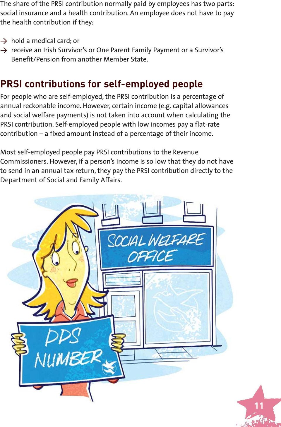 Member State. PRSI contributions for self-employed people For people who are self-employed, the PRSI contribution is a percentage