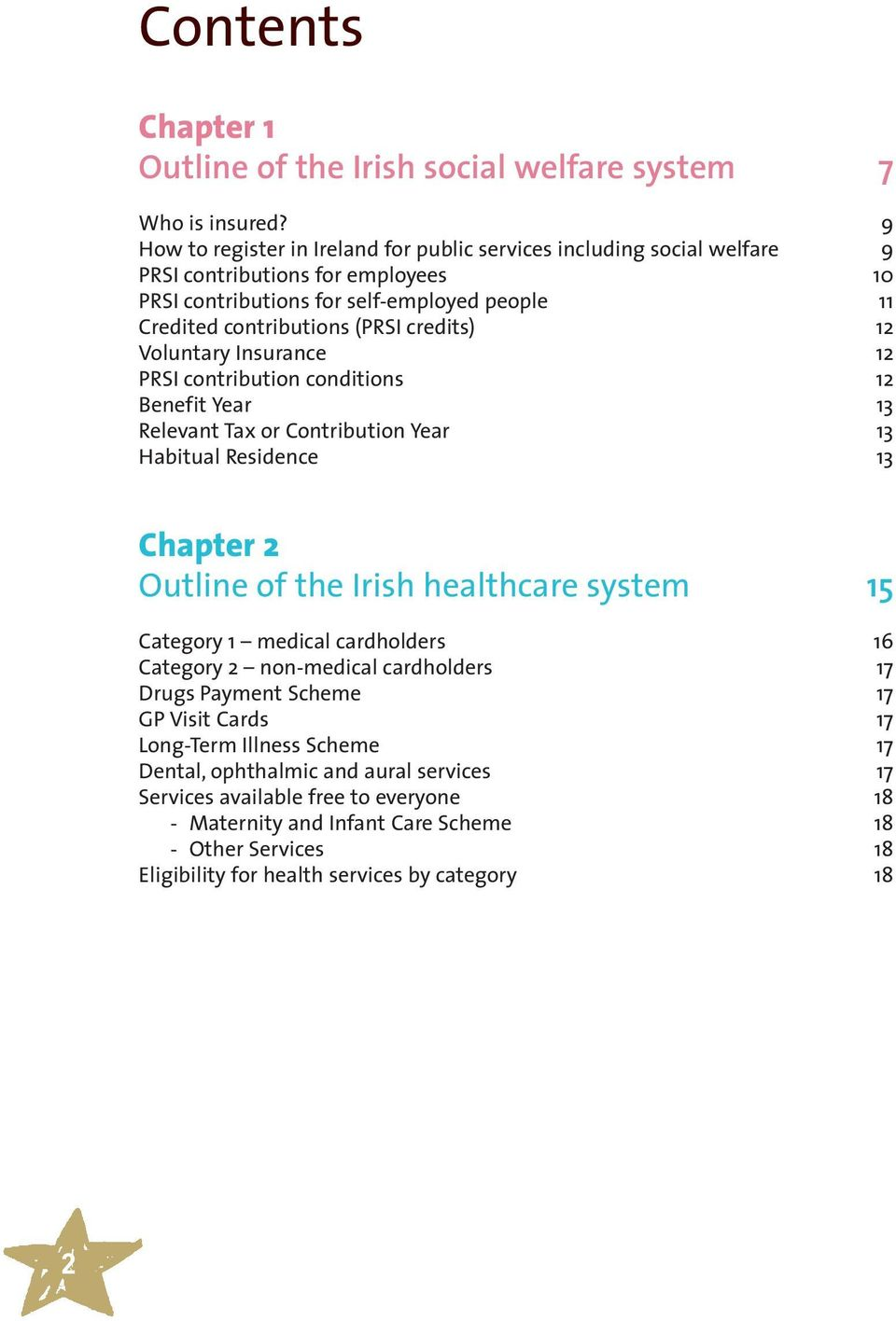 12 Voluntary Insurance 12 PRSI contribution conditions 12 Benefit Year 13 Relevant Tax or Contribution Year 13 Habitual Residence 13 Chapter 2 Outline of the Irish healthcare system 15 Category 1