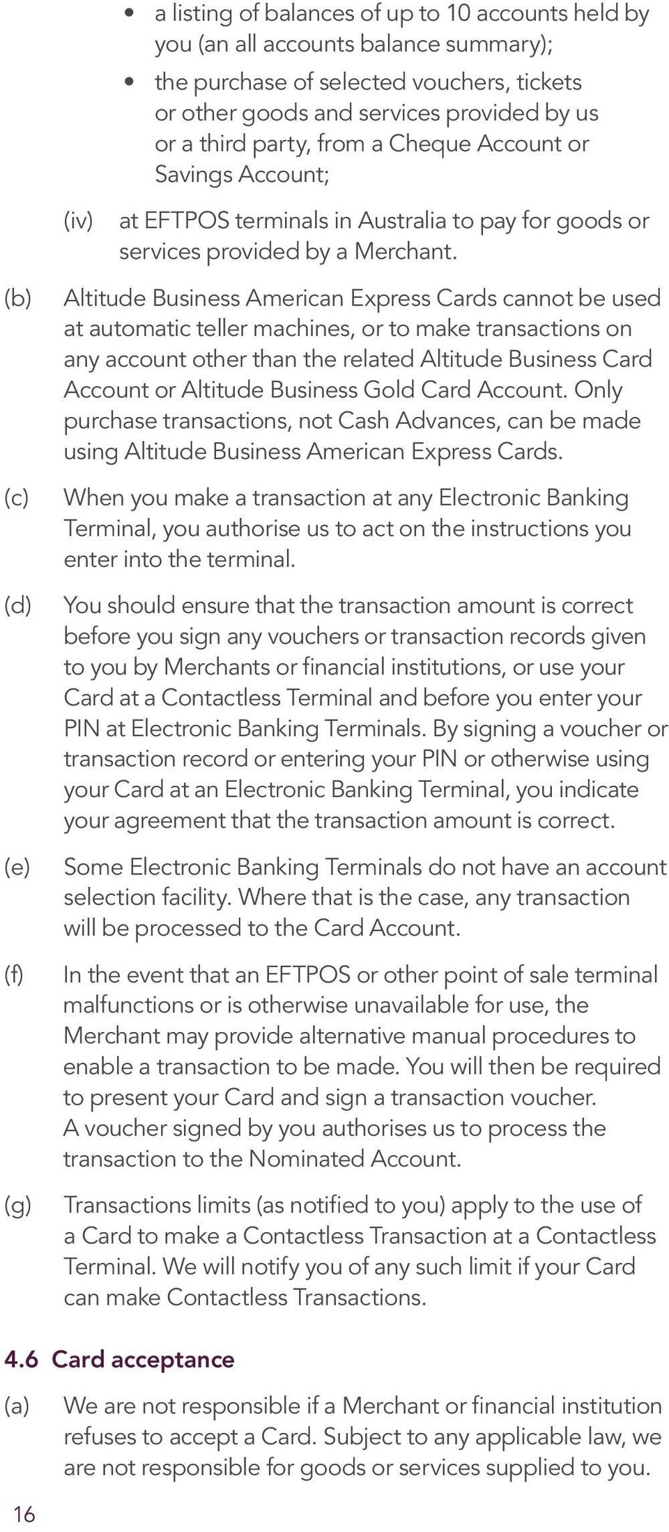 Altitude Business American Express Cards cannot be used at automatic teller machines, or to make transactions on any account other than the related Altitude Business Card Account or Altitude Business
