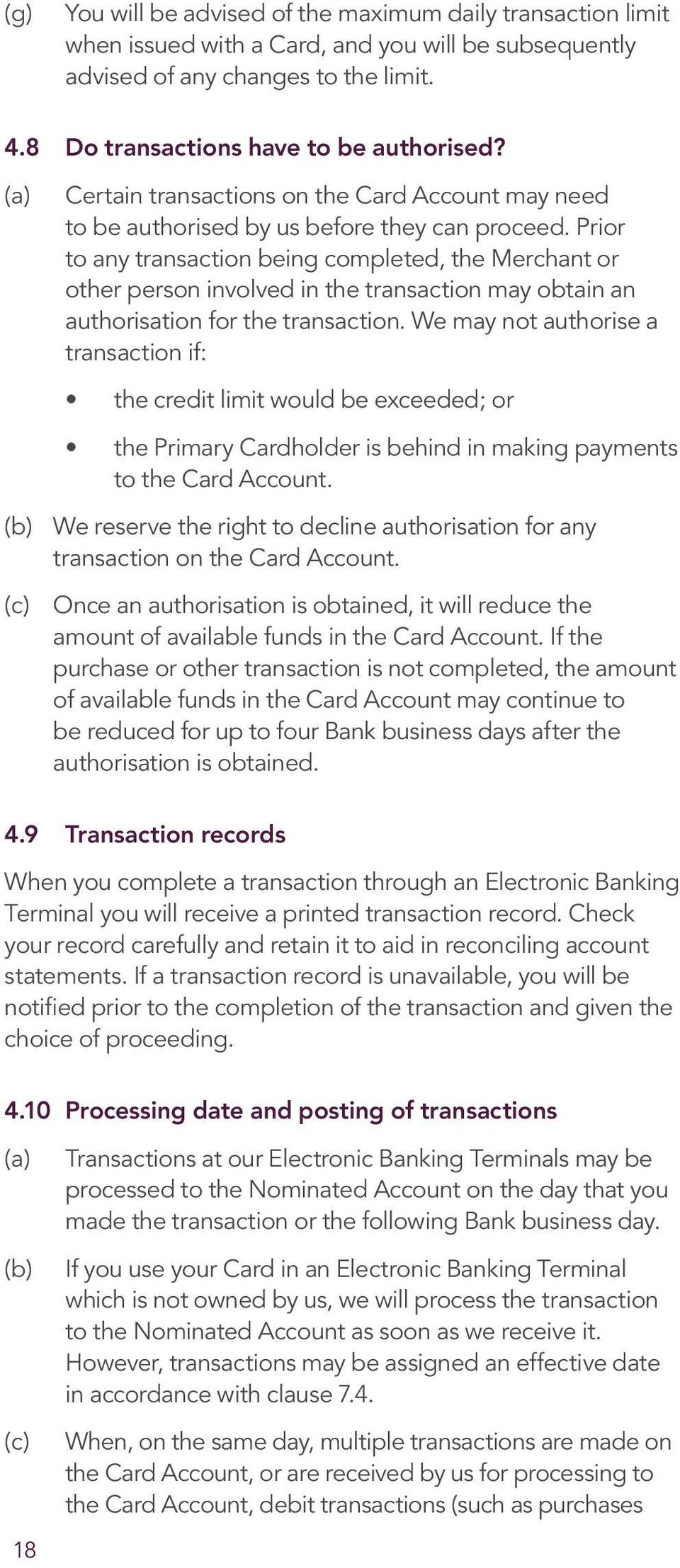 Prior to any transaction being completed, the Merchant or other person involved in the transaction may obtain an authorisation for the transaction.