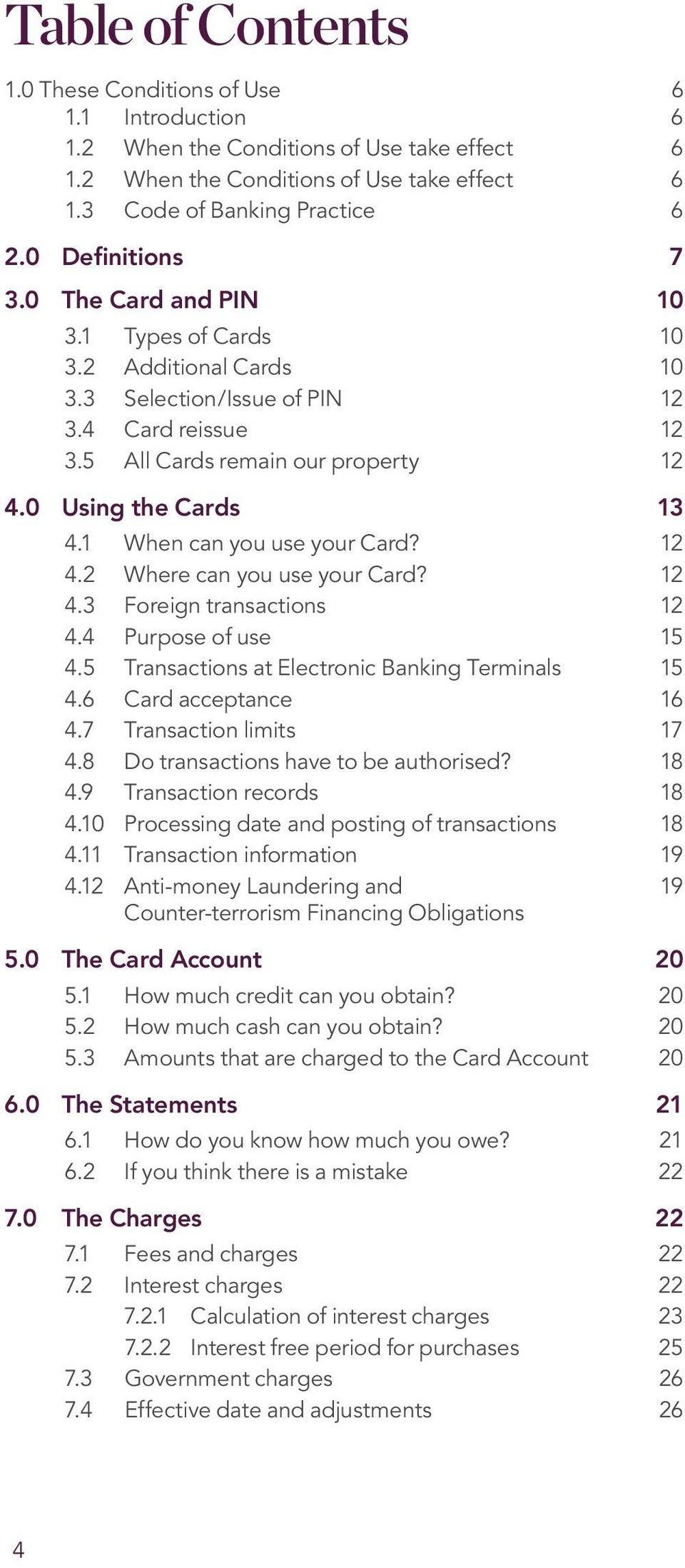 1 When can you use your Card? 12 4.2 Where can you use your Card? 12 4.3 Foreign transactions 12 4.4 Purpose of use 15 4.5 Transactions at Electronic Banking Terminals 15 4.6 Card acceptance 16 4.