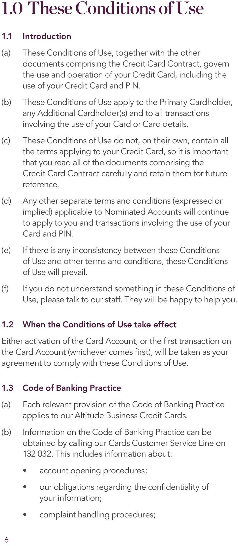 your Credit Card and PIN. These Conditions of Use apply to the Primary Cardholder, any Additional Cardholder(s) and to all transactions involving the use of your Card or Card details.