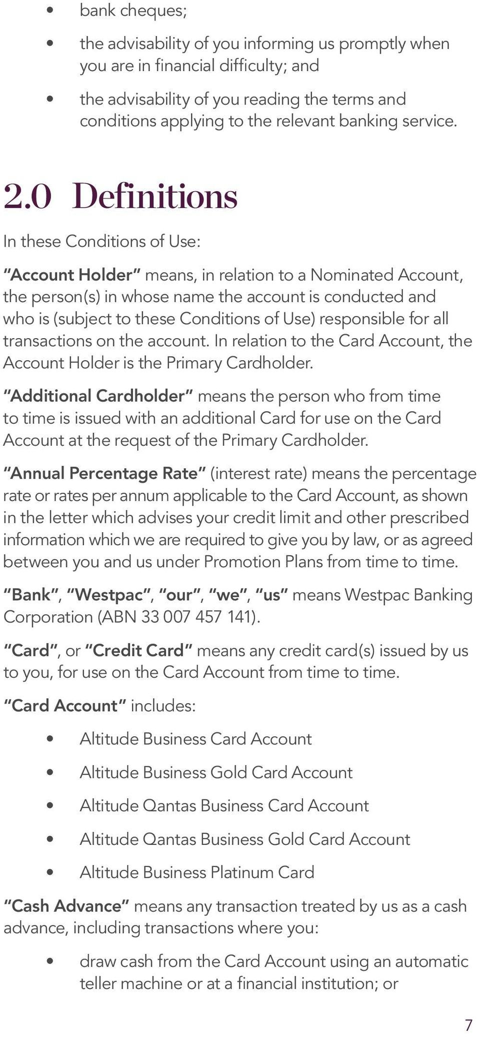 Use) responsible for all transactions on the account. In relation to the Card Account, the Account Holder is the Primary Cardholder.