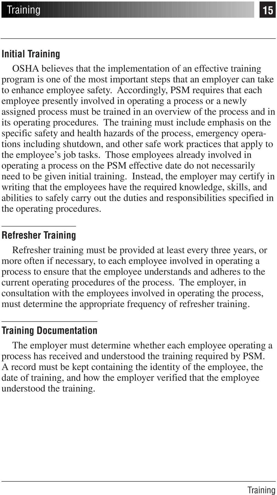 The training must include emphasis on the specific safety and health hazards of the process, emergency operations including shutdown, and other safe work practices that apply to the employee s job