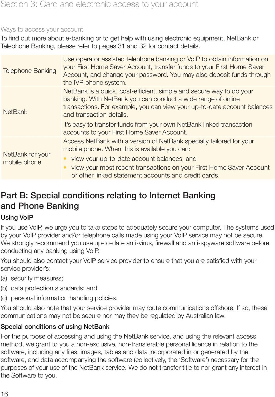 Telephone Banking NetBank NetBank for your mobile phone Use operator assisted telephone banking or VoIP to obtain information on your First Home Saver Account, transfer funds to your First Home Saver