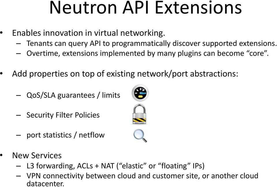 Overtime, extensions implemented by many plugins can become core.