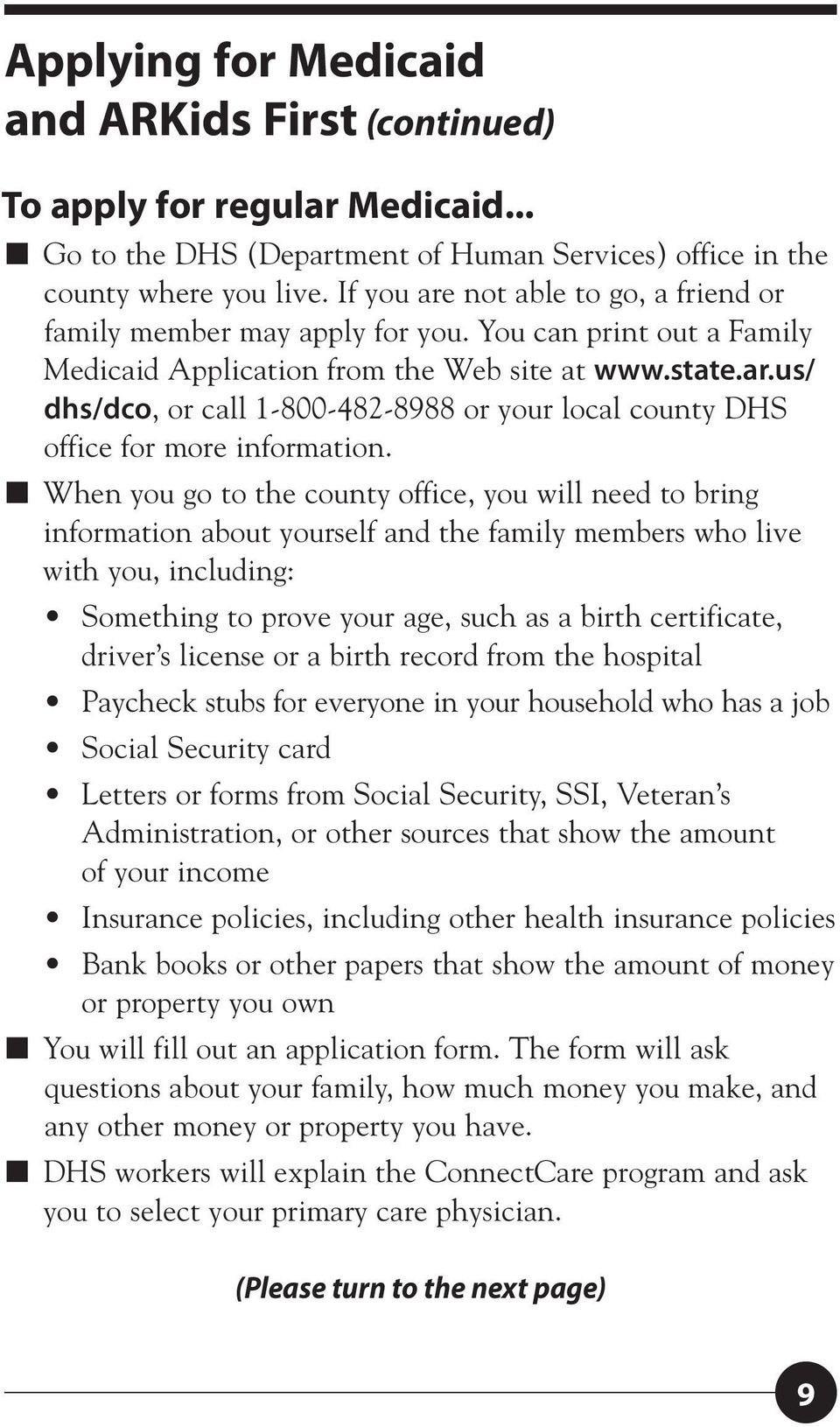 When you go to the county office, you will need to bring information about yourself and the family members who live with you, including: Something to prove your age, such as a birth certificate,