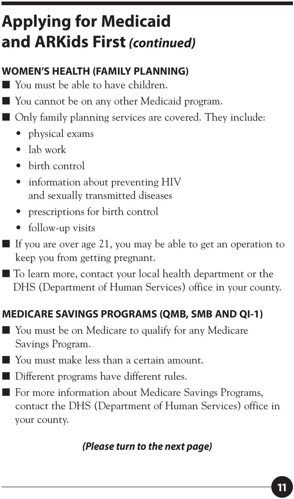 They include: physical exams lab work birth control information about preventing HIV and sexually transmitted diseases prescriptions for birth control follow-up visits If you are over age 21, you may