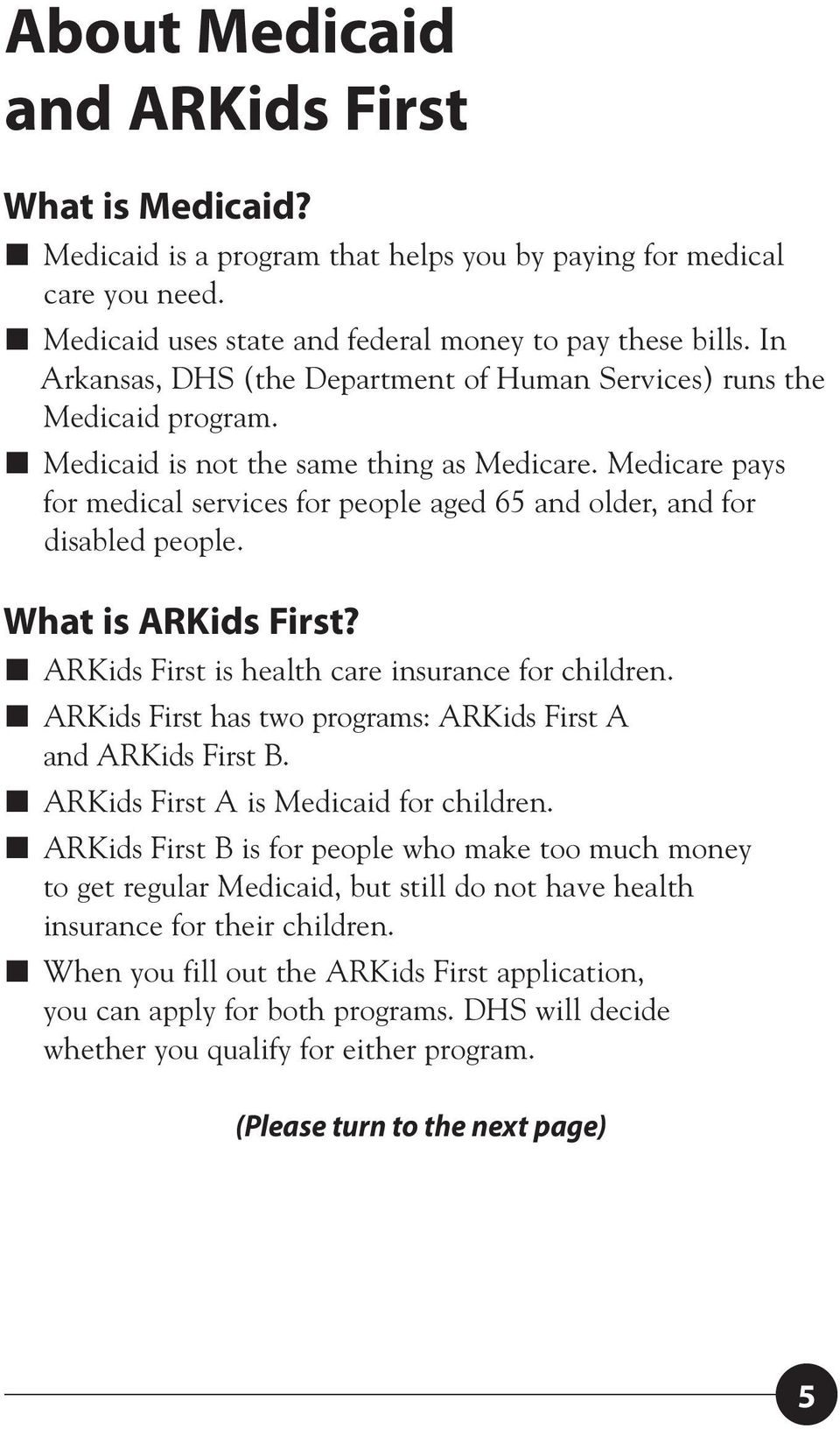 Medicare pays for medical services for people aged 65 and older, and for disabled people. What is ARKids First? ARKids First is health care insurance for children.
