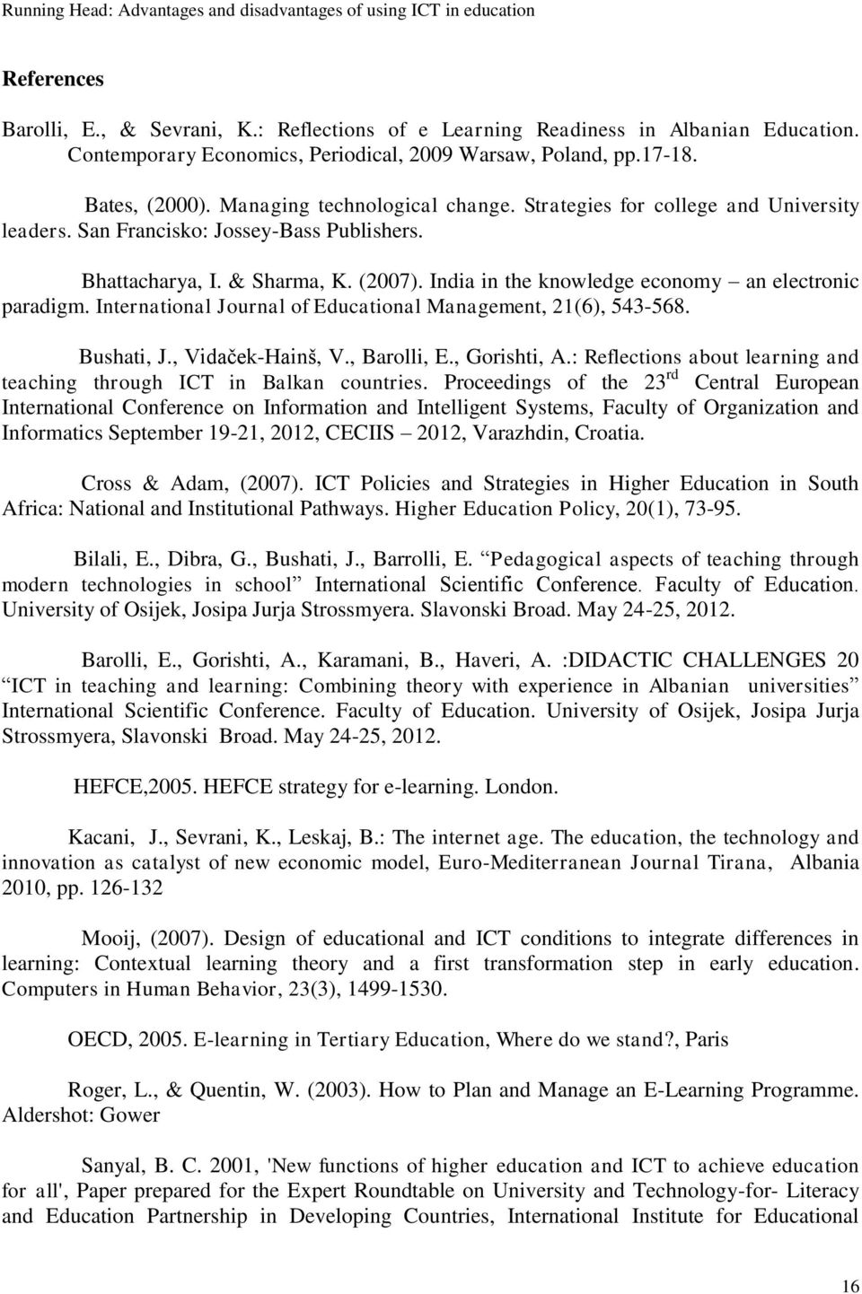 India in the knowledge economy an electronic paradigm. International Journal of Educational Management, 21(6), 543-568. Bushati, J., Vidaček-Hainš, V., Barolli, E., Gorishti, A.