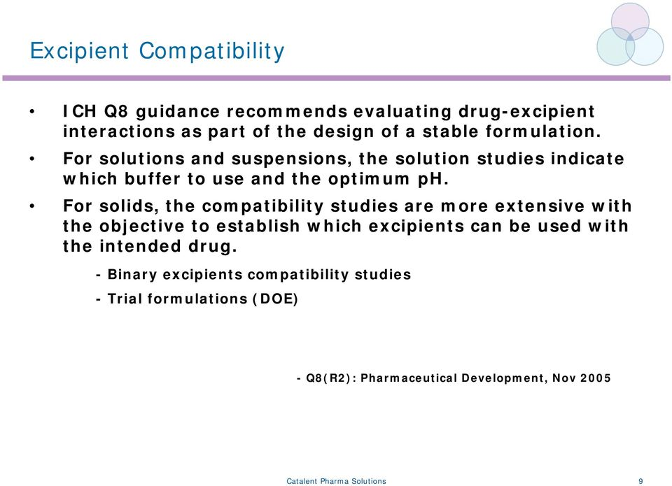 For solids, the compatibility studies are more extensive with the objective to establish which excipients can be used with the
